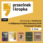 Nominacje Przecinek i Książka 2018 9-12 lat